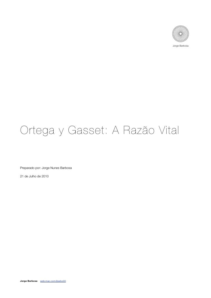 Jorge Barbosa     Ortega y Gasset: A Razão Vital   Preparado por: Jorge Nunes Barbosa  21 de Julho de 2010     Jorge Barbo...