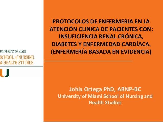 PROTOCOLOS DE ENFERMERIA EN LAATENCIÓN CLINICA DE PACIENTES CON:   INSUFICIENCIA RENAL CRÓNICA, DIABETES Y ENFERMEDAD CARD...