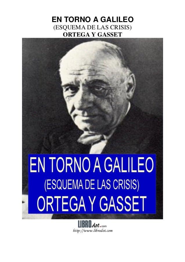 EN TORNO A GALILEO (ESQUEMA DE LAS CRISIS) ORTEGA Y GASSET http://www.librodot.com