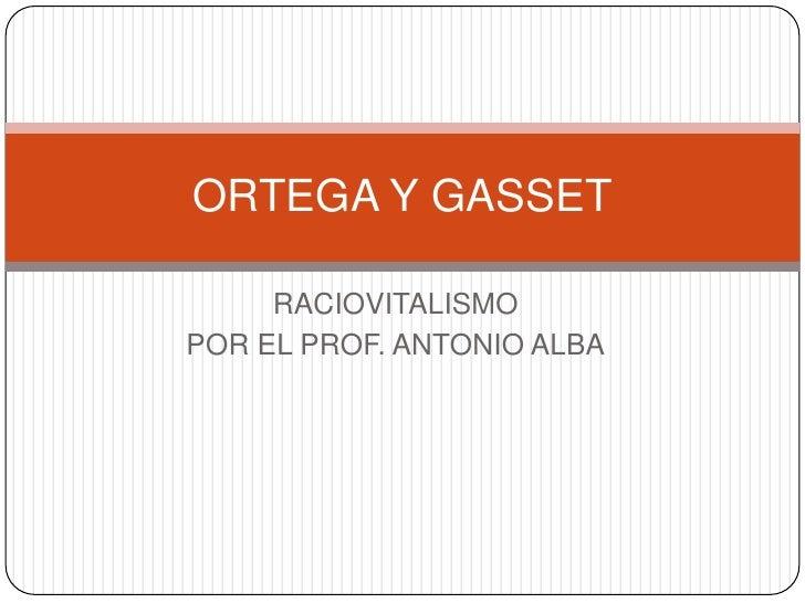 RACIOVITALISMO<br />POR EL PROF. ANTONIO ALBA<br />ORTEGA Y GASSET<br />