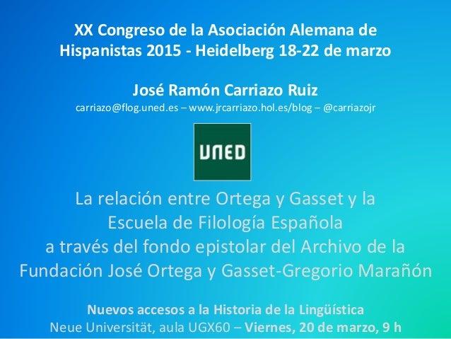 XX Congreso de la Asociación Alemana de Hispanistas 2015 - Heidelberg 18-22 de marzo Nuevos accesos a la Historia de la Li...