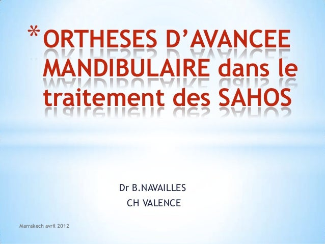 * ORTHESES D'AVANCEE         MANDIBULAIRE dans le         traitement des SAHOS                       Dr B.NAVAILLES       ...