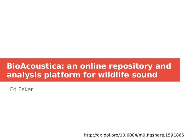 BioAcoustica: an online repository and analysis platform for wildlife sound Ed Baker http://dx.doi.org/10.6084/m9.figshare...