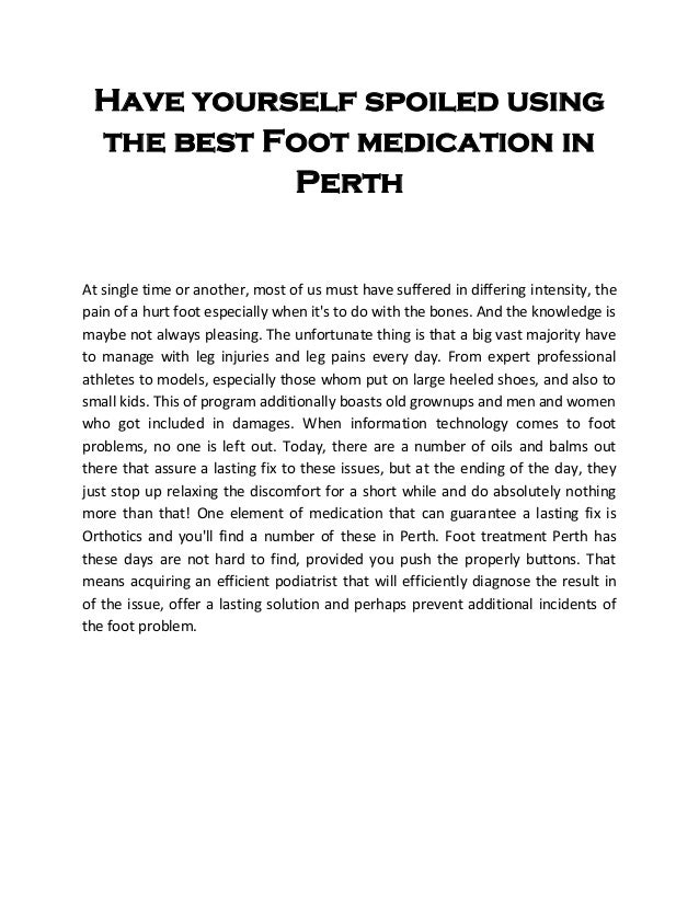Have yourself spoiled using the best Foot medication in Perth At single time or another, most of us must have suffered in ...