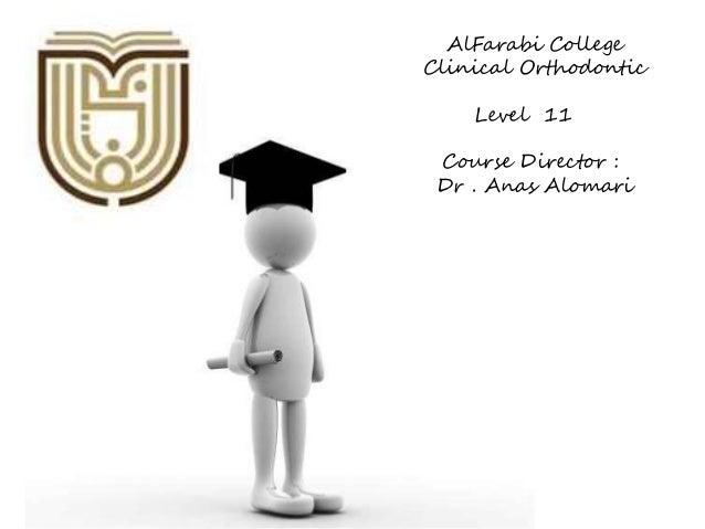 AlFarabi College  Clinical Orthodontic  Level 11  Course Director :  Dr . Anas Alomari