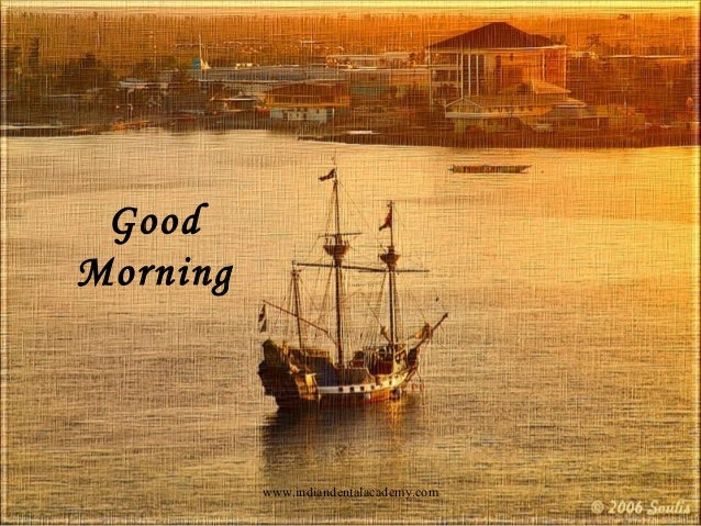 Good Morning  www.indiandentalacademy.com  1