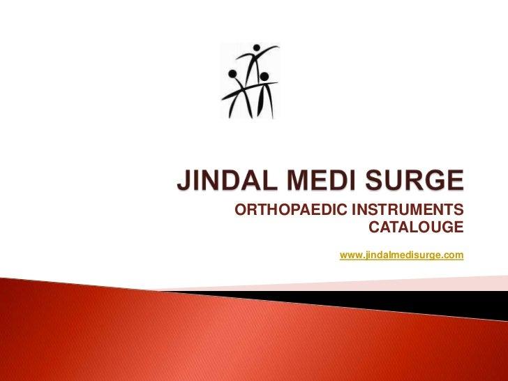 ORTHOPAEDIC INSTRUMENTS              CATALOUGE          www.jindalmedisurge.com