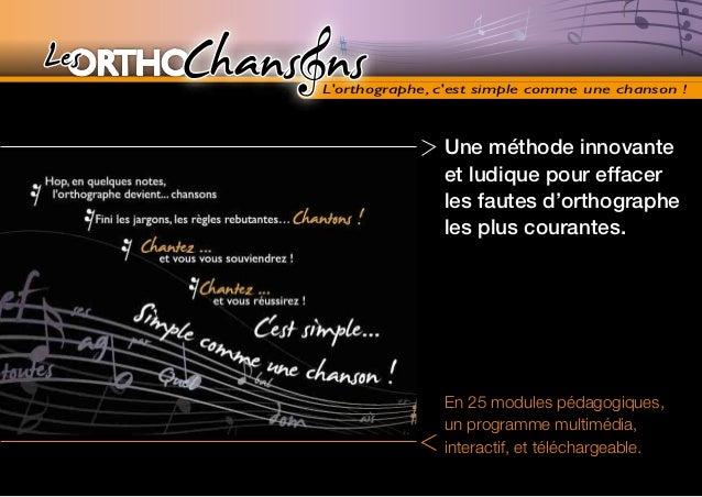 Lorthographe, cest simple comme une chanson !               Une méthode innovante               et ludique pour effacer   ...