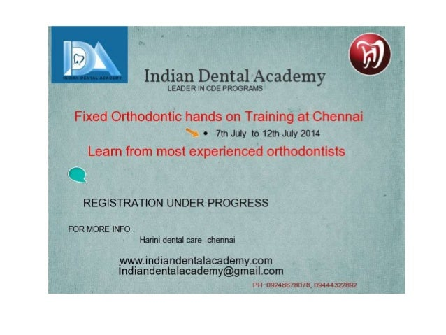 Fixed orthodontics hands on course at chennai in india from 7th july to 12 th july 2014 ,limited seats ,Register now.