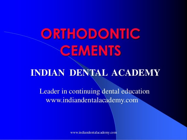 ORTHODONTIC CEMENTS INDIAN DENTAL ACADEMY Leader in continuing dental education www.indiandentalacademy.com  www.indianden...
