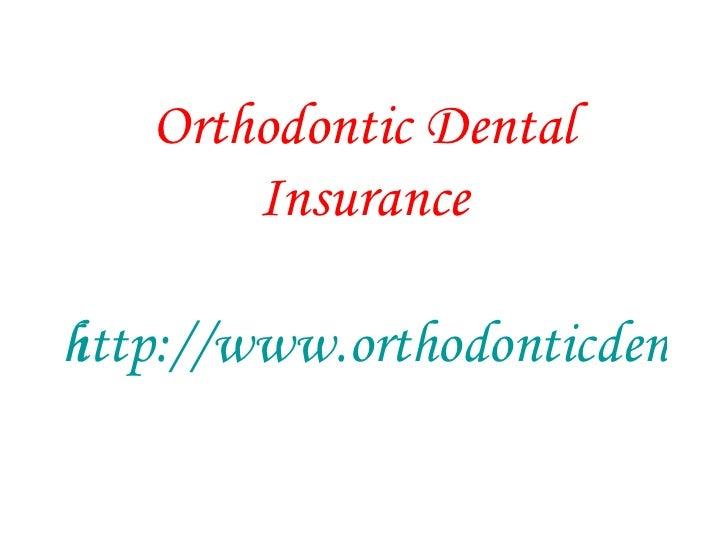Orthodontic Dental Insurance http://www.orthodonticdentalinsurance.org