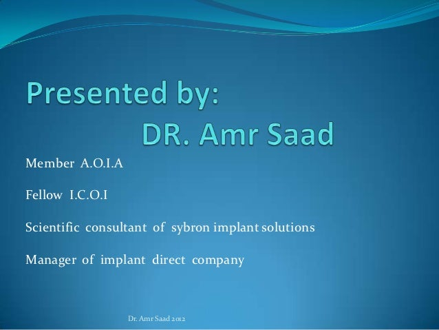 Member A.O.I.AFellow I.C.O.IScientific consultant of sybron implant solutionsManager of implant direct company            ...