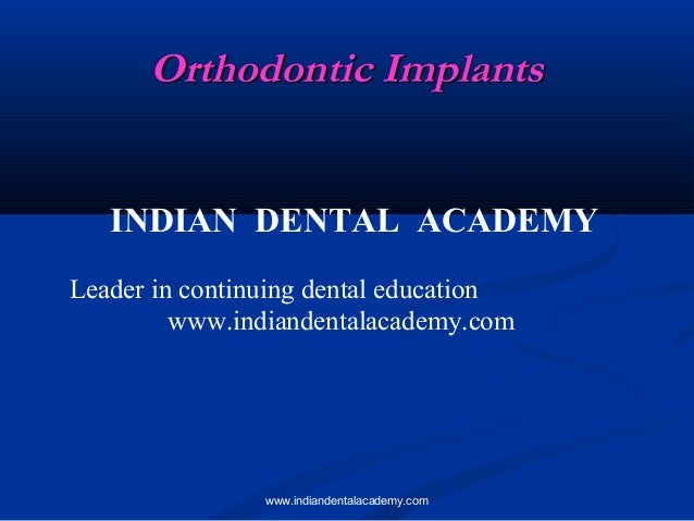 Orthodontic Implants INDIAN DENTAL ACADEMY Leader in continuing dental education www.indiandentalacademy.com  www.indiande...