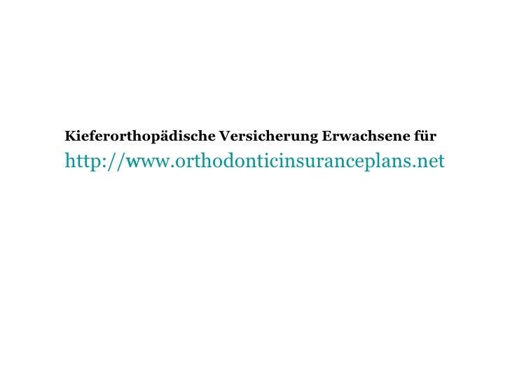 Kieferorthopädische Versicherung Erwachsene für   http:// www.orthodonticinsuranceplans.net