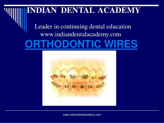 INDIAN DENTAL ACADEMY Leader in continuing dental education www.indiandentalacademy.com  ORTHODONTIC WIRES  www.indiandent...