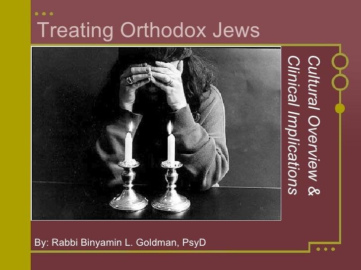 Treating Orthodox Jews Cultural Overview & Clinical Implications By: Rabbi Binyamin L. Goldman, PsyD