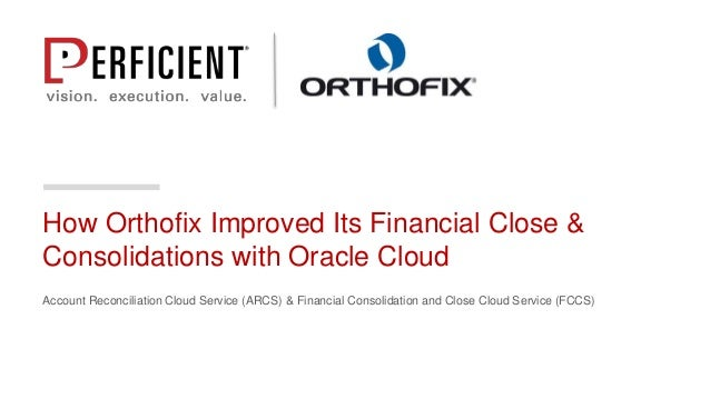 How Orthofix Improved Its Financial Close & Consolidations with Oracle Cloud Account Reconciliation Cloud Service (ARCS) &...