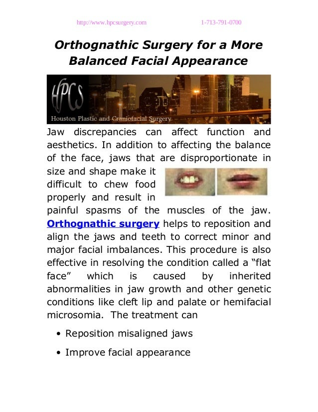 http://www.hpcsurgery.com 1-713-791-0700 Orthognathic Surgery for a More Balanced Facial Appearance Jaw discrepancies can ...