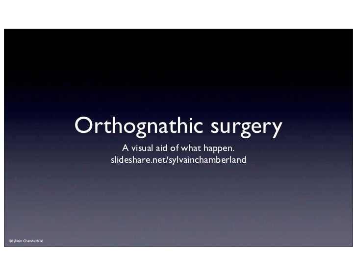 Orthognathic surgery                              A visual aid of what happen.                          slideshare.net/syl...