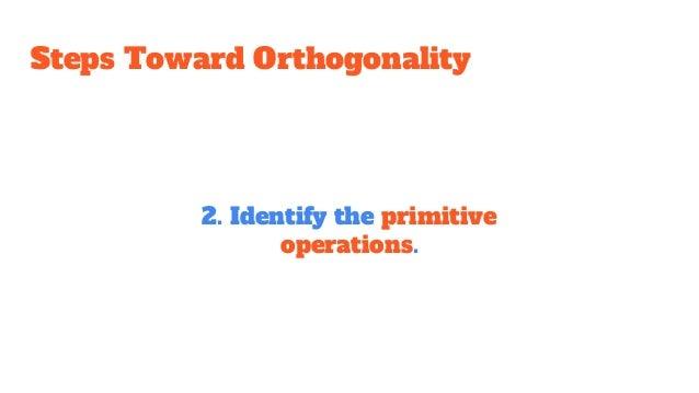 Steps Toward Orthogonality 2. Identify the primitive operations.