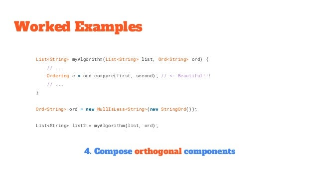List<String> myAlgorithm(List<String> list, Ord<String> ord) { // ... Ordering c = ord.compare(first, second); // <- Beaut...