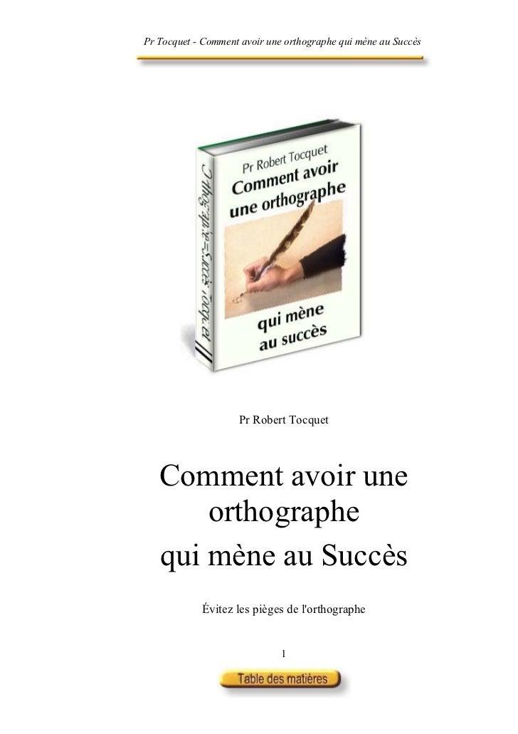 Pr Tocquet - Comment avoir une orthographe qui mène au Succès                    Pr Robert Tocquet   Comment avoir une    ...