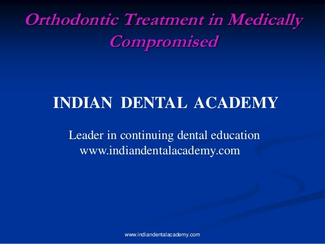 Orthodontic Treatment in Medically Compromised INDIAN DENTAL ACADEMY Leader in continuing dental education www.indiandenta...