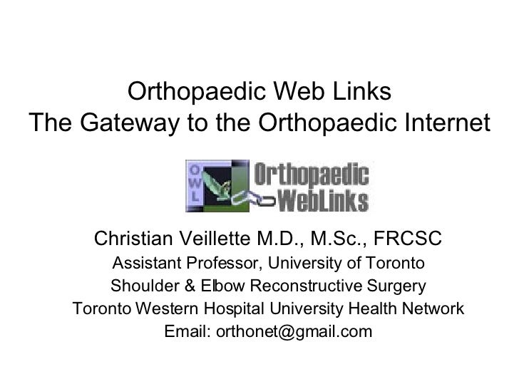 Orthopaedic Web Links The Gateway to the Orthopaedic Internet Christian Veillette M.D., M.Sc., FRCSC Assistant Professor, ...