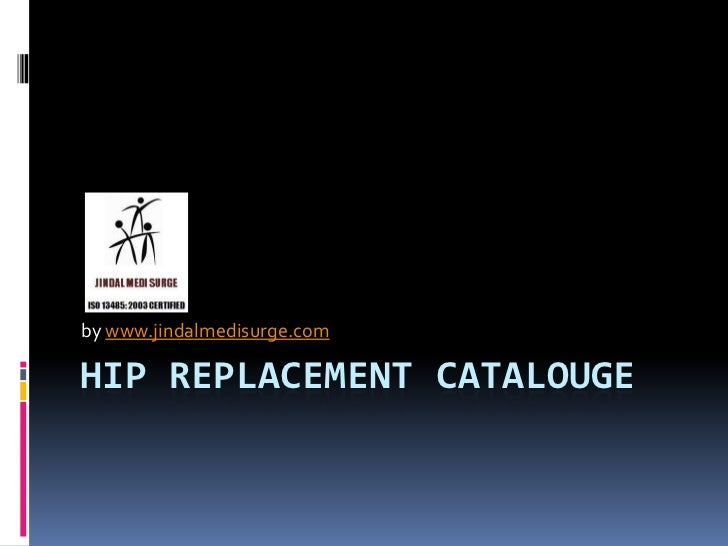 by www.jindalmedisurge.comHIP REPLACEMENT CATALOUGE