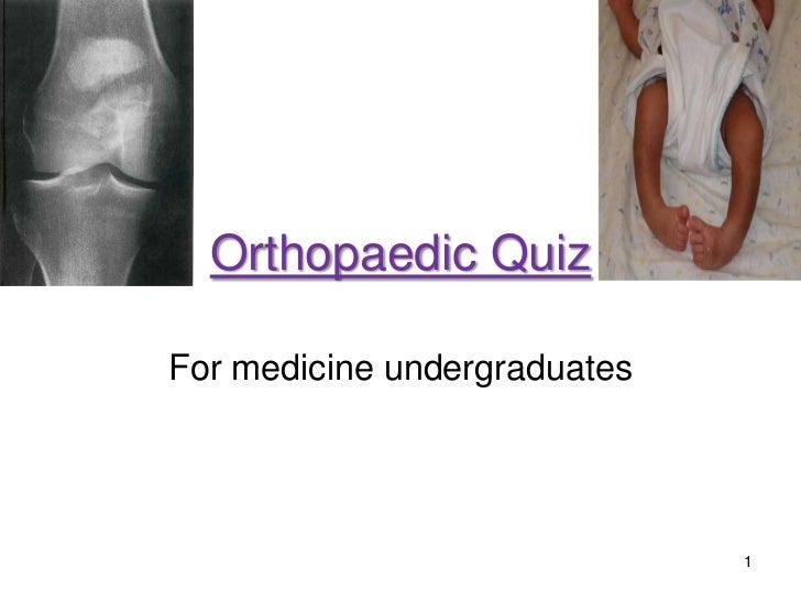 Orthopaedic QuizFor medicine undergraduates                              1
