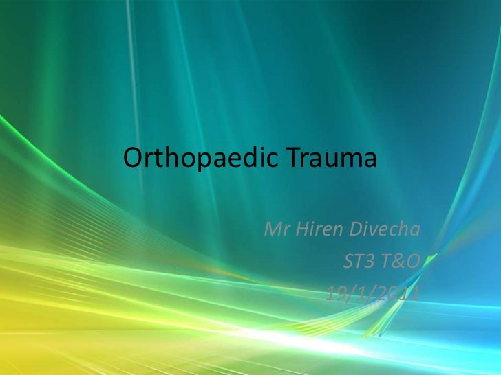 Orthopaedic Trauma         Mr Hiren Divecha                 ST3 T&O               19/1/2011
