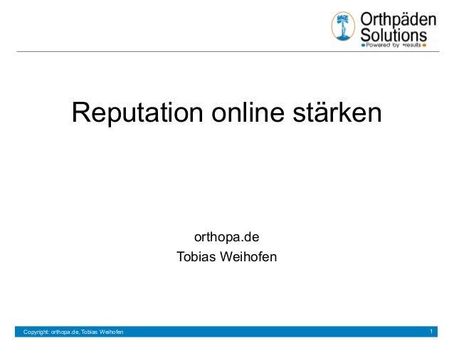 Reputation online stärken  orthopa.de Tobias Weihofen  Copyright: orthopa.de, Tobias Weihofen  1