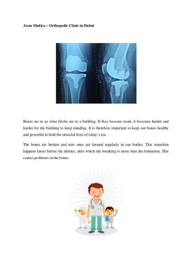 Axon Medica – Orthopedic Clinic in Dubai Bones are to us what bricks are to a building. If they become weak, it becomes ha...