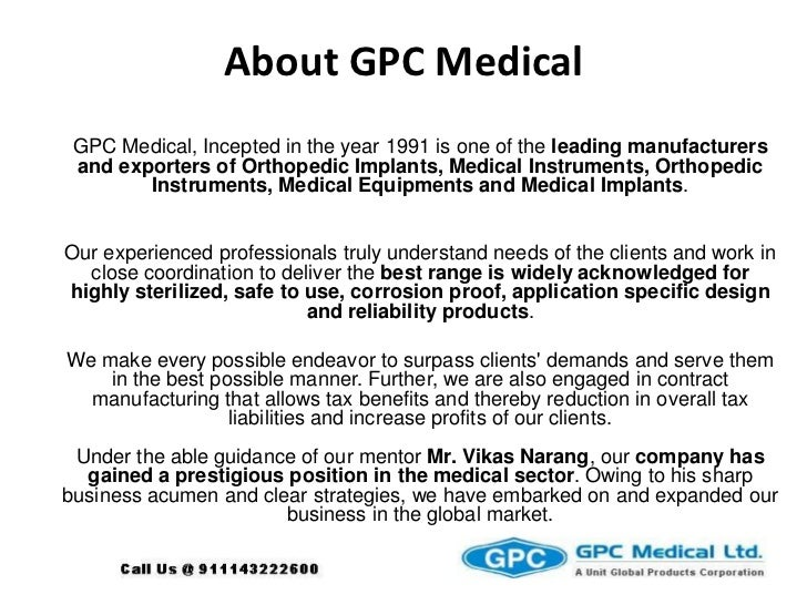 About GPC Medical<br />GPC Medical, Incepted in the year 1991 is one of the leading manufacturers and exporters of Orthope...