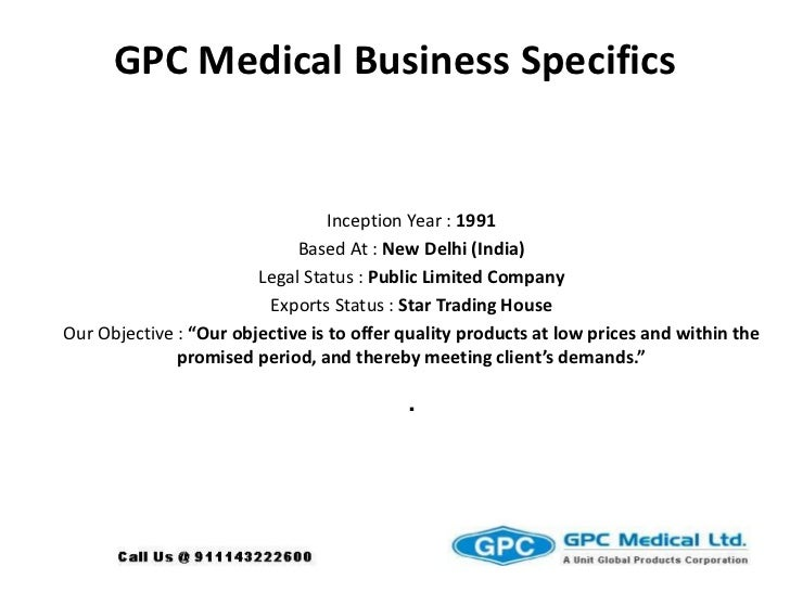 GPC Medical Business Specifics<br />Inception Year : 1991<br />Based At : New Delhi (India)<br />Legal Status : Public Lim...