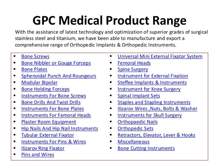 GPC Medical Product Range<br />With the assistance of latest technology and optimization of superior grades of surgical st...