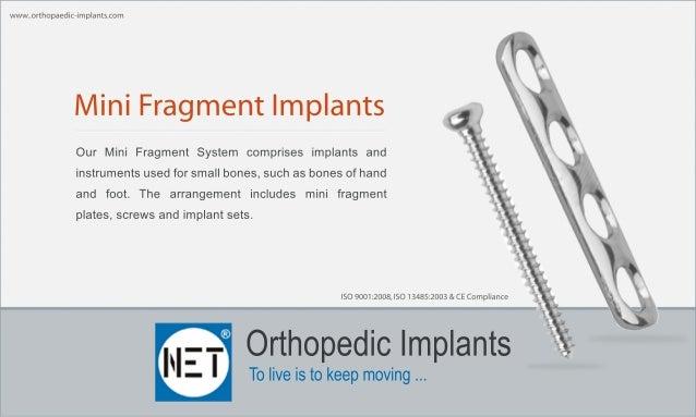 OrthopedicImplants Toliveistokeepmoving... www..orthopaedic-implants.com ISO9001:2008,ISO13485:2003&CECompliance MiniFragm...