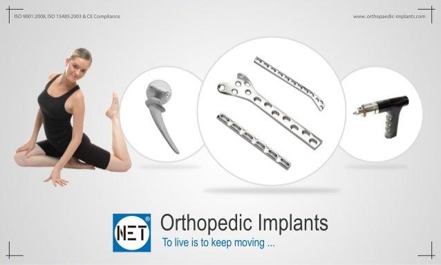 OrthopedicImplants Toliveistokeepmoving... ISO9001:2008,ISO13485:2003&CECompliance www..orthopaedic-implants.com