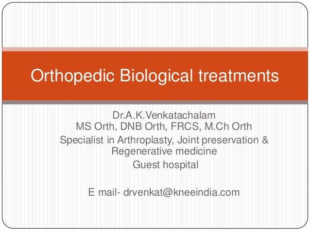 Dr.A.K.Venkatachalam MS Orth, DNB Orth, FRCS, M.Ch Orth Specialist in Arthroplasty, Joint preservation & Regenerative medi...