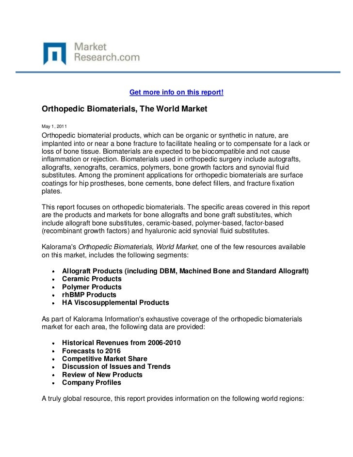 Get more info on this report!Orthopedic Biomaterials, The World MarketMay 1, 2011Orthopedic biomaterial products, which ca...