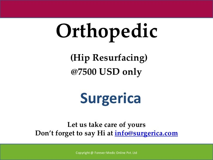 Orthopedic          (Hip Resurfacing)          @7500 USD only              Surgerica          Let us take care of yoursDon...