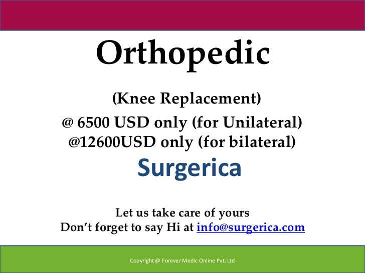 Orthopedic      (Knee Replacement)@ 6500 USD only (for Unilateral) @12600USD only (for bilateral)              Surgerica  ...