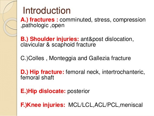 Introduction A.) fractures : comminuted, stress, compression ,pathologic ,open B.) Shoulder injuries: ant&post dislocation...
