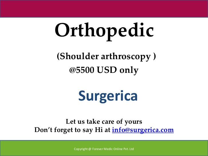 Orthopedic       (Shoulder arthroscopy )          @5500 USD only              Surgerica          Let us take care of yours...