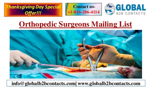 Orthopedic Surgeons Mailing List Contact us- +1-816-286-4114 info@globalb2bcontacts.com| www.globalb2bcontacts.com Thanksg...