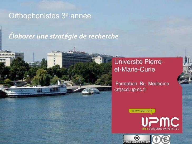 Orthophonistes 3e annéeÉlaborer une stratégie de recherche                                 Université Pierre-             ...