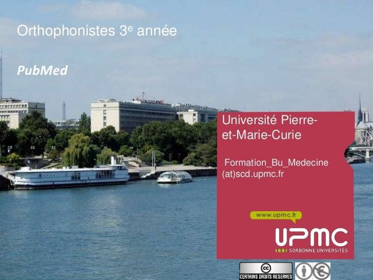 Orthophonistes 3e annéePubMed                          Université Pierre-                          et-Marie-Curie         ...