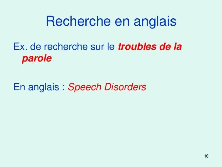 Recherche en anglaisEx. de recherche sur le troubles de la paroleEn anglais : Speech Disorders                            ...