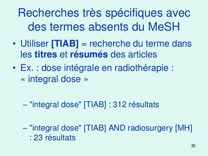 Recherches très spécifiques avec  des termes absents du MeSH• Utiliser [TIAB] = recherche du terme dans  les titres et rés...
