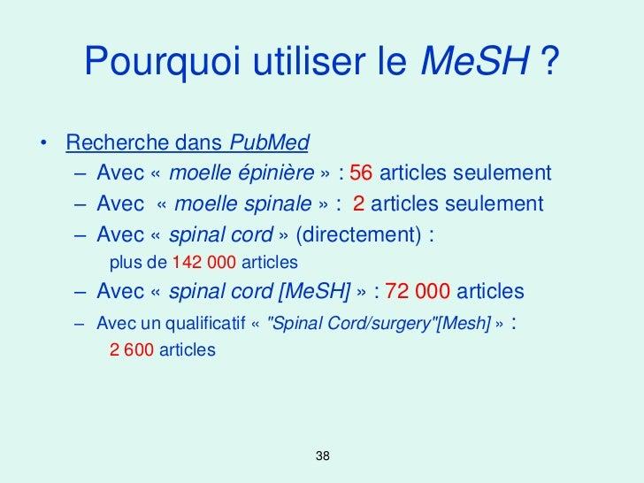 Pourquoi utiliser le MeSH ?• Recherche dans PubMed   – Avec « moelle épinière » : 56 articles seulement   – Avec « moelle ...